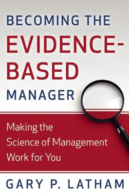 Becoming the Evidence-Based Manager By Latham, Gary P.